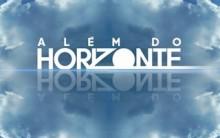 Estreia da Nova Novela da Globo Além do Horizonte – Sinopse e Elenco