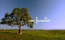 Novela Em Família de 10/03 até 15/03 – Resumo dos Capítulos