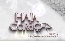 Novela Haja Coração da Rede Globo – Elenco e Estreia
